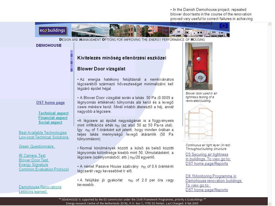 Kivitelezés minőség ellenőrzési eszközei Blower Door vizsgálat • Az energia hatékony felújításnál a nemkívánatos légcseréből származó hőveszteséget mi