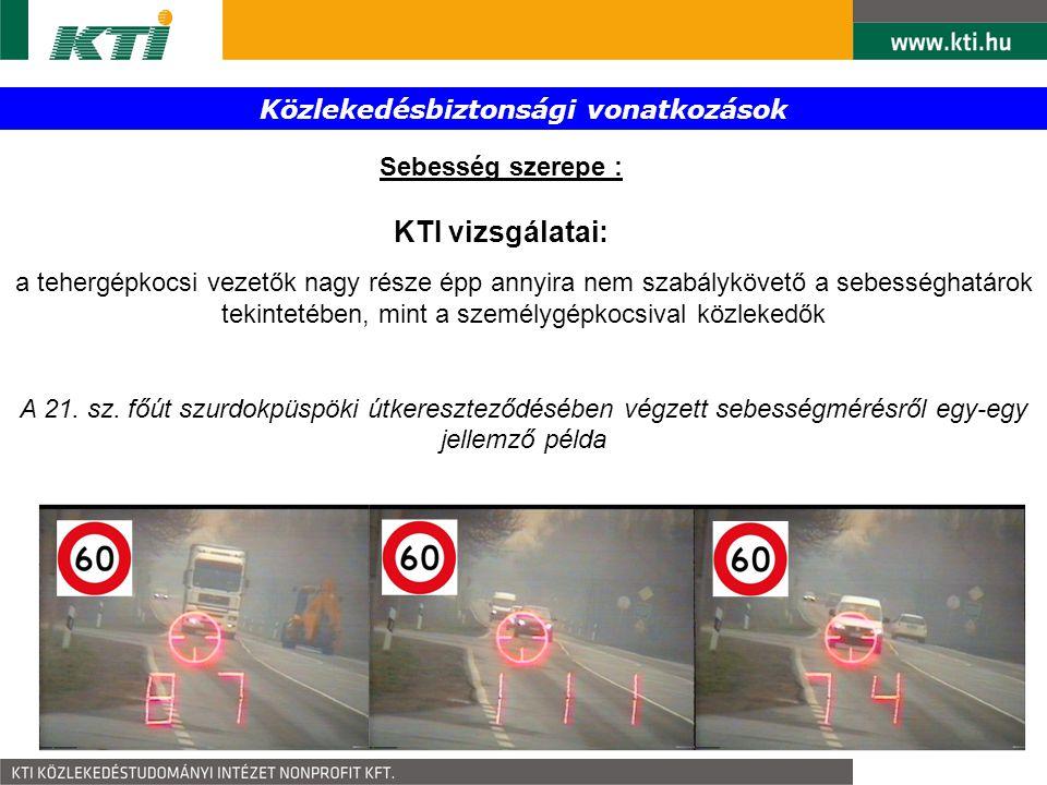 Közlekedésbiztonsági vonatkozások Sebesség szerepe : KTI vizsgálatai: a tehergépkocsi vezetők nagy része épp annyira nem szabálykövető a sebességhatár