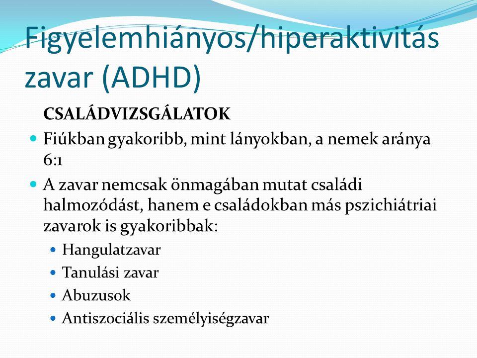 Figyelemhiányos/hiperaktivitás zavar (ADHD) CSALÁDVIZSGÁLATOK  Fiúkban gyakoribb, mint lányokban, a nemek aránya 6:1  A zavar nemcsak önmagában muta