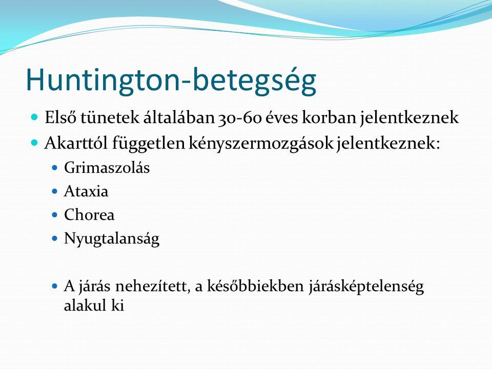 Huntington-betegség  Első tünetek általában 30-60 éves korban jelentkeznek  Akarttól független kényszermozgások jelentkeznek:  Grimaszolás  Ataxia