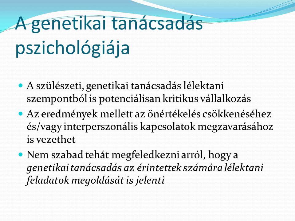 A genetikai tanácsadás pszichológiája  A szülészeti, genetikai tanácsadás lélektani szempontból is potenciálisan kritikus vállalkozás  Az eredmények