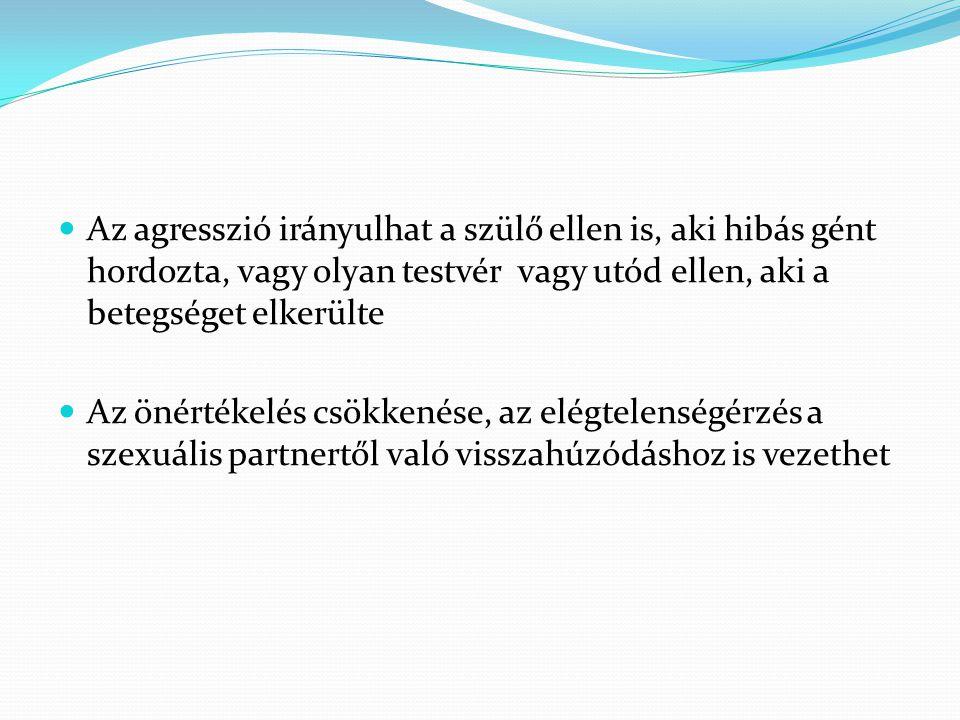 Az agresszió irányulhat a szülő ellen is, aki hibás gént hordozta, vagy olyan testvér vagy utód ellen, aki a betegséget elkerülte  Az önértékelés c