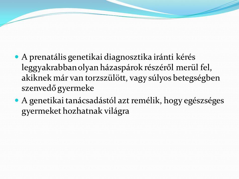  A prenatális genetikai diagnosztika iránti kérés leggyakrabban olyan házaspárok részéről merül fel, akiknek már van torzszülött, vagy súlyos betegsé