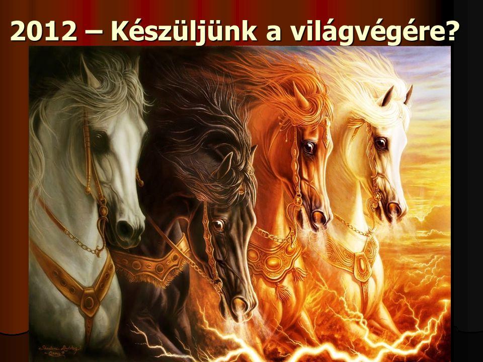 2012 – Készüljünk a világvégére?