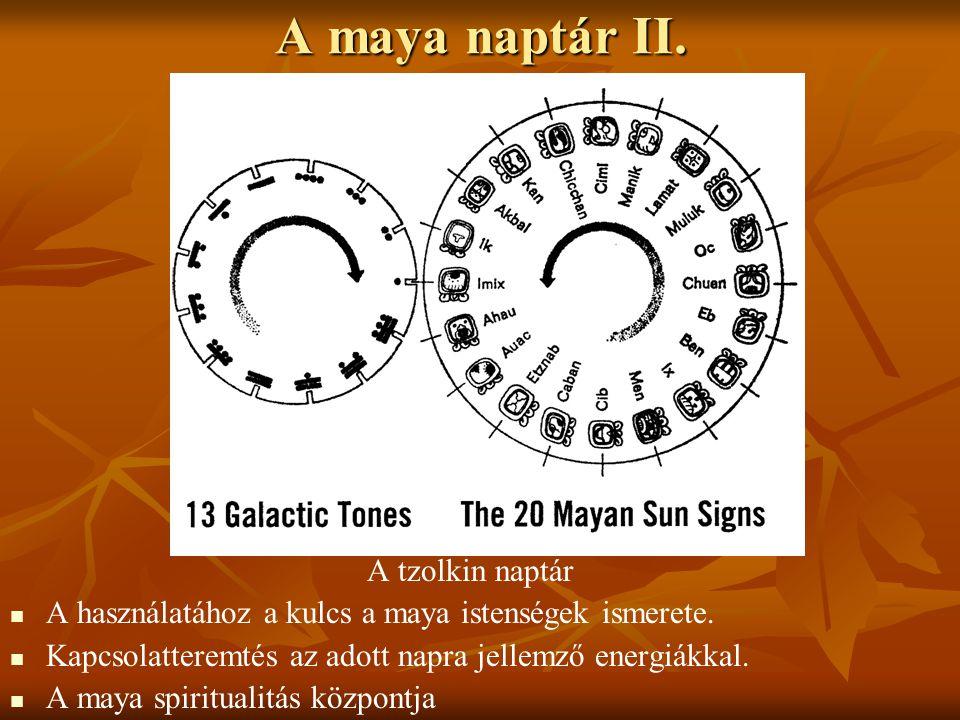 A maya naptár II. A tzolkin naptár   A használatához a kulcs a maya istenségek ismerete.   Kapcsolatteremtés az adott napra jellemző energiákkal.