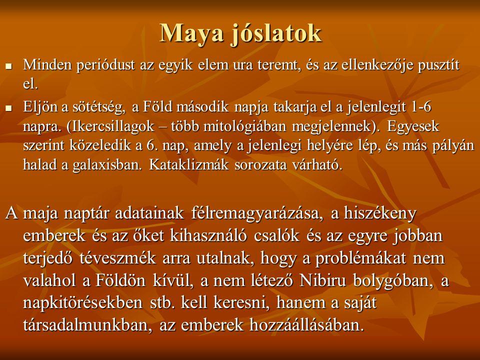 Maya jóslatok  Minden periódust az egyik elem ura teremt, és az ellenkezője pusztít el.  Eljön a sötétség, a Föld második napja takarja el a jelenle
