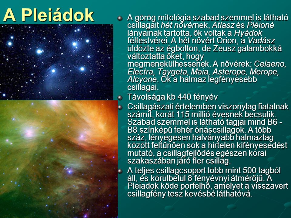 A Pleiádok A görög mitológia szabad szemmel is látható csillagait hét nővérnek, Atlasz és Pléioné lányainak tartotta, ők voltak a Hyádok féltestvérei.