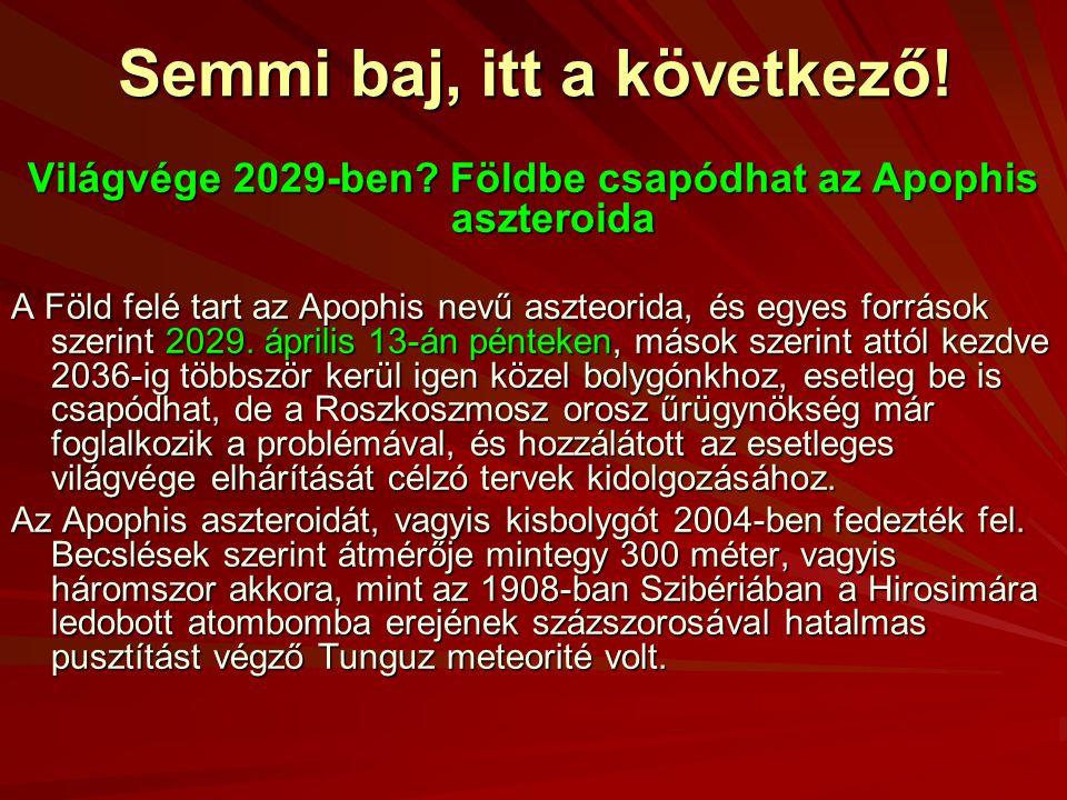 Semmi baj, itt a következő! Világvége 2029-ben? Földbe csapódhat az Apophis aszteroida A Föld felé tart az Apophis nevű aszteorida, és egyes források