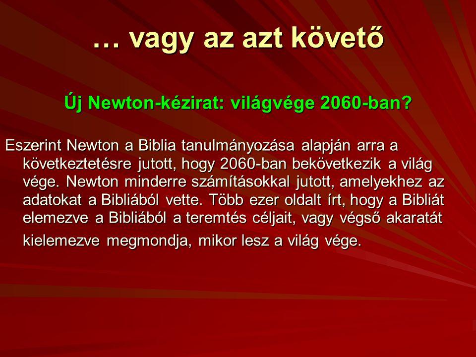 … vagy az azt követő Új Newton-kézirat: világvége 2060-ban? Eszerint Newton a Biblia tanulmányozása alapján arra a következtetésre jutott, hogy 2060-b
