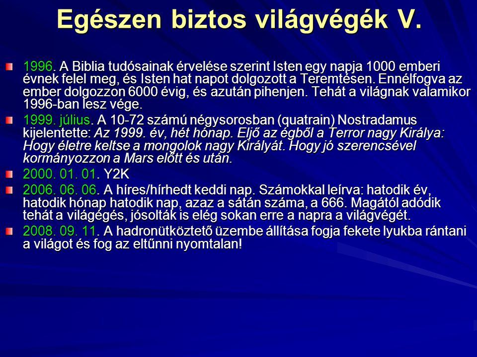 Egészen biztos világvégék V. 1996. A Biblia tudósainak érvelése szerint Isten egy napja 1000 emberi évnek felel meg, és Isten hat napot dolgozott a Te