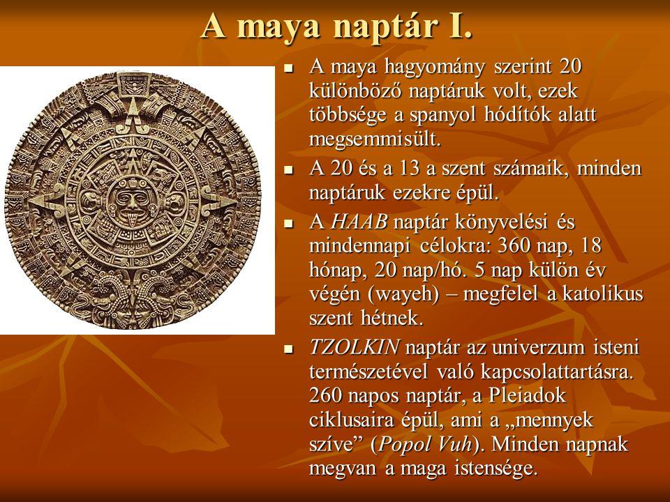 A maya naptár I.  A maya hagyomány szerint 20 különböző naptáruk volt, ezek többsége a spanyol hódítók alatt megsemmisült.  A 20 és a 13 a szent szá