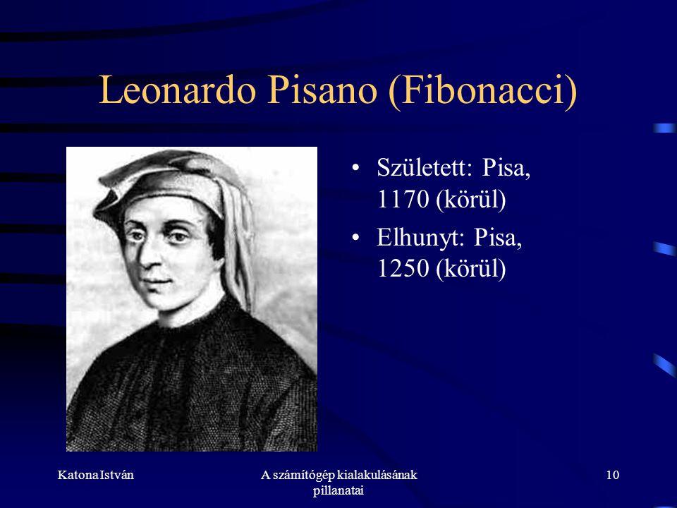 Katona IstvánA számítógép kialakulásának pillanatai 10 Leonardo Pisano (Fibonacci) •Született: Pisa, 1170 (körül) •Elhunyt: Pisa, 1250 (körül)