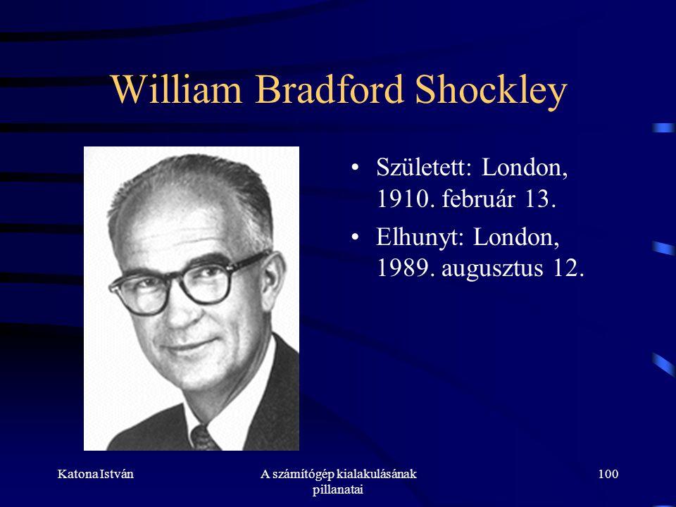 Katona IstvánA számítógép kialakulásának pillanatai 100 William Bradford Shockley •Született: London, 1910.