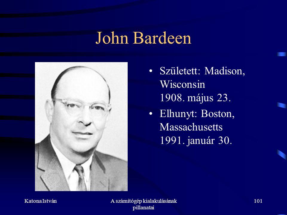 Katona IstvánA számítógép kialakulásának pillanatai 101 John Bardeen •Született: Madison, Wisconsin 1908.