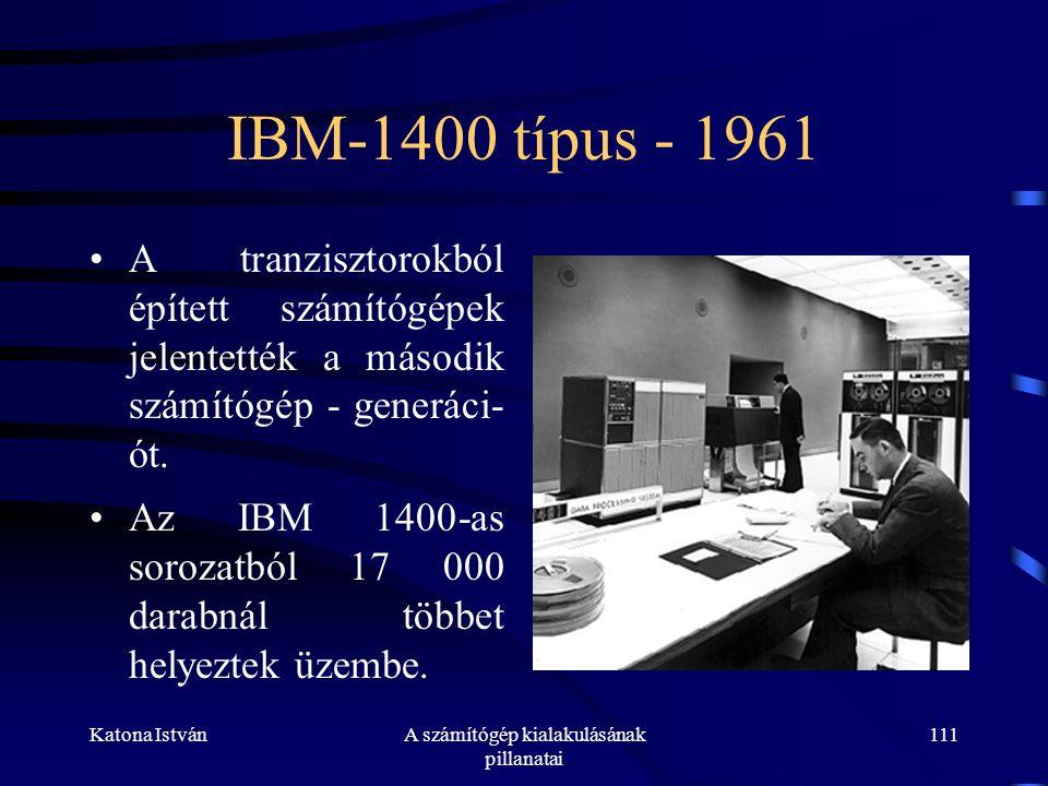 Katona IstvánA számítógép kialakulásának pillanatai 111 IBM-1400 típus - 1961 •A tranzisztorokból épített számítógépek jelentették a második számítógép - generáci- ót.
