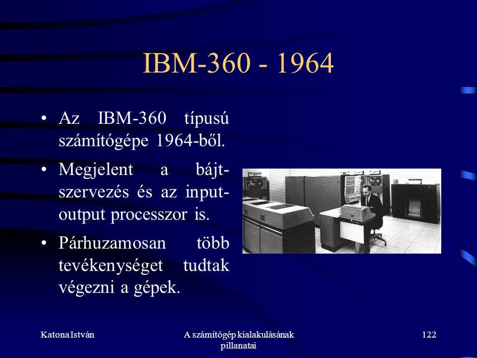Katona IstvánA számítógép kialakulásának pillanatai 122 IBM-360 - 1964 •Az IBM-360 típusú számítógépe 1964-ből.