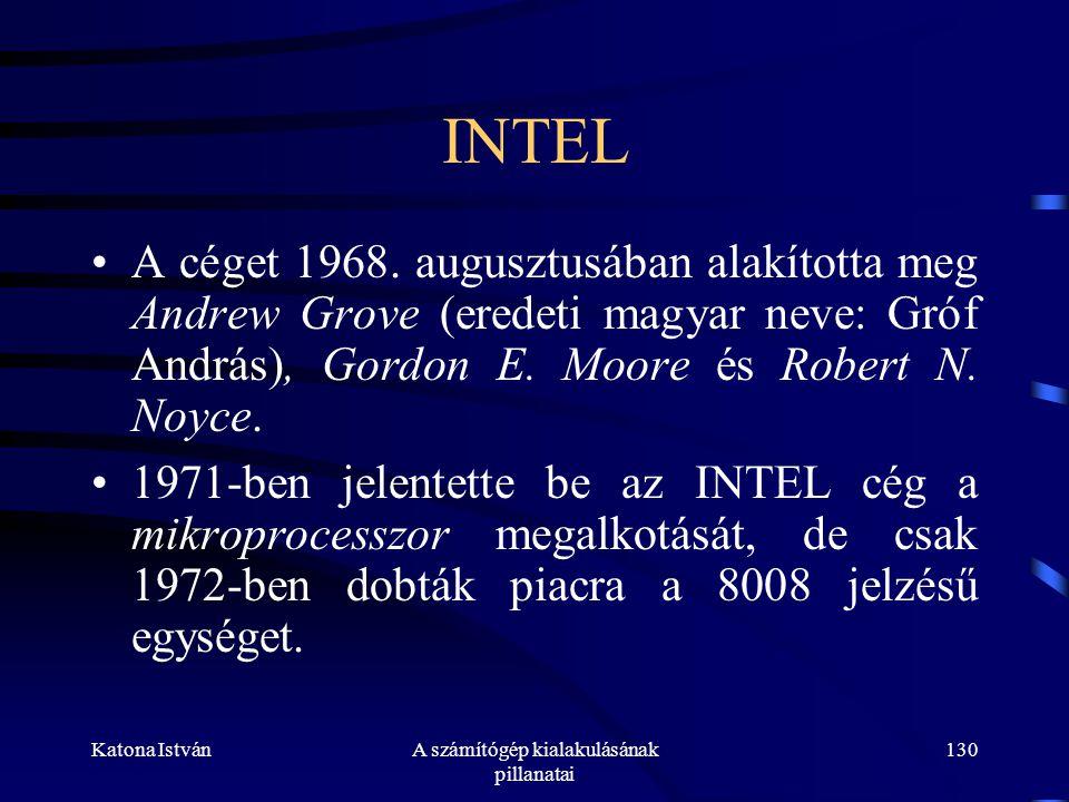 Katona IstvánA számítógép kialakulásának pillanatai 130 INTEL •A céget 1968.