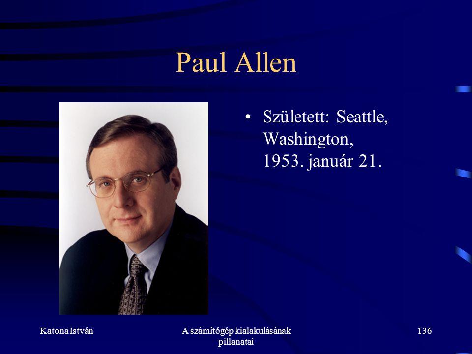 Katona IstvánA számítógép kialakulásának pillanatai 136 Paul Allen •Született: Seattle, Washington, 1953.
