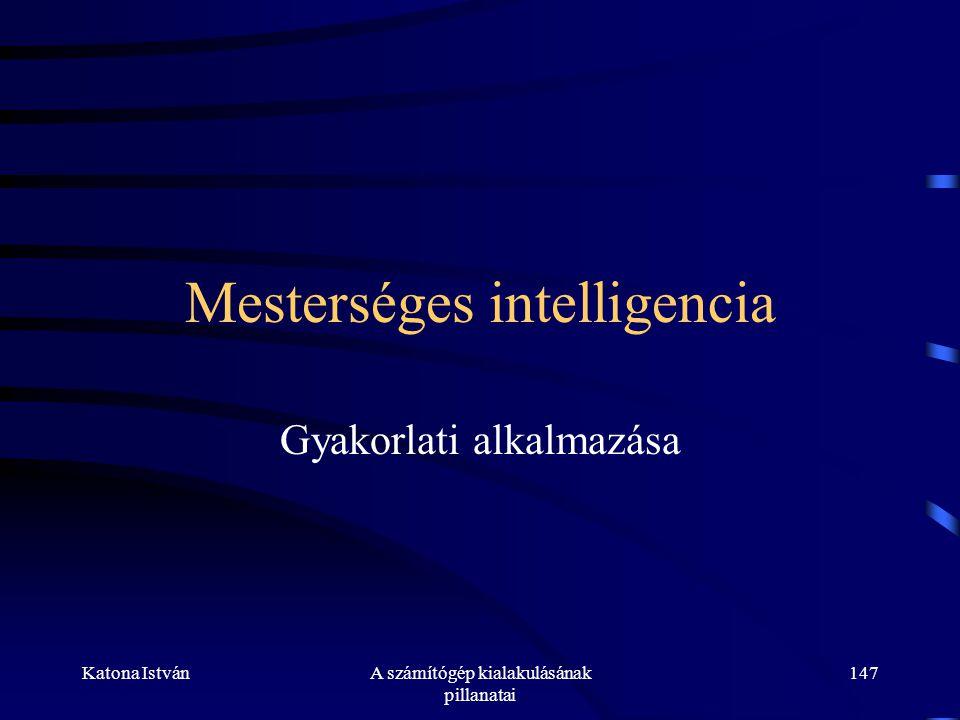 Katona IstvánA számítógép kialakulásának pillanatai 147 Mesterséges intelligencia Gyakorlati alkalmazása