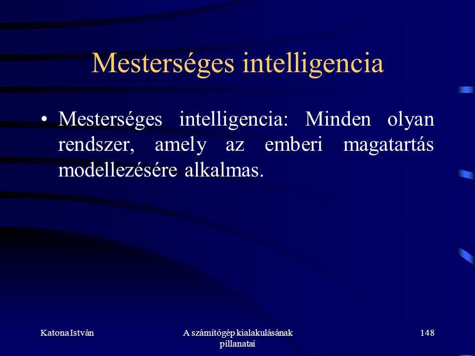 Katona IstvánA számítógép kialakulásának pillanatai 148 Mesterséges intelligencia •Mesterséges intelligencia: Minden olyan rendszer, amely az emberi magatartás modellezésére alkalmas.