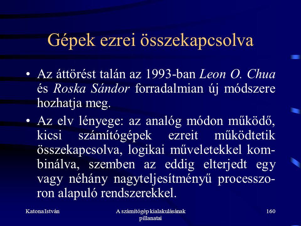 Katona IstvánA számítógép kialakulásának pillanatai 160 Gépek ezrei összekapcsolva •Az áttörést talán az 1993-ban Leon O.