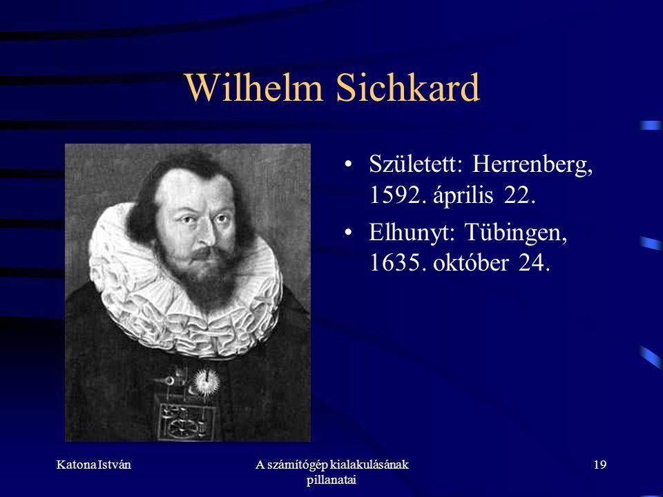 Katona IstvánA számítógép kialakulásának pillanatai 19 Wilhelm Sichkard •Született: Herrenberg, 1592.
