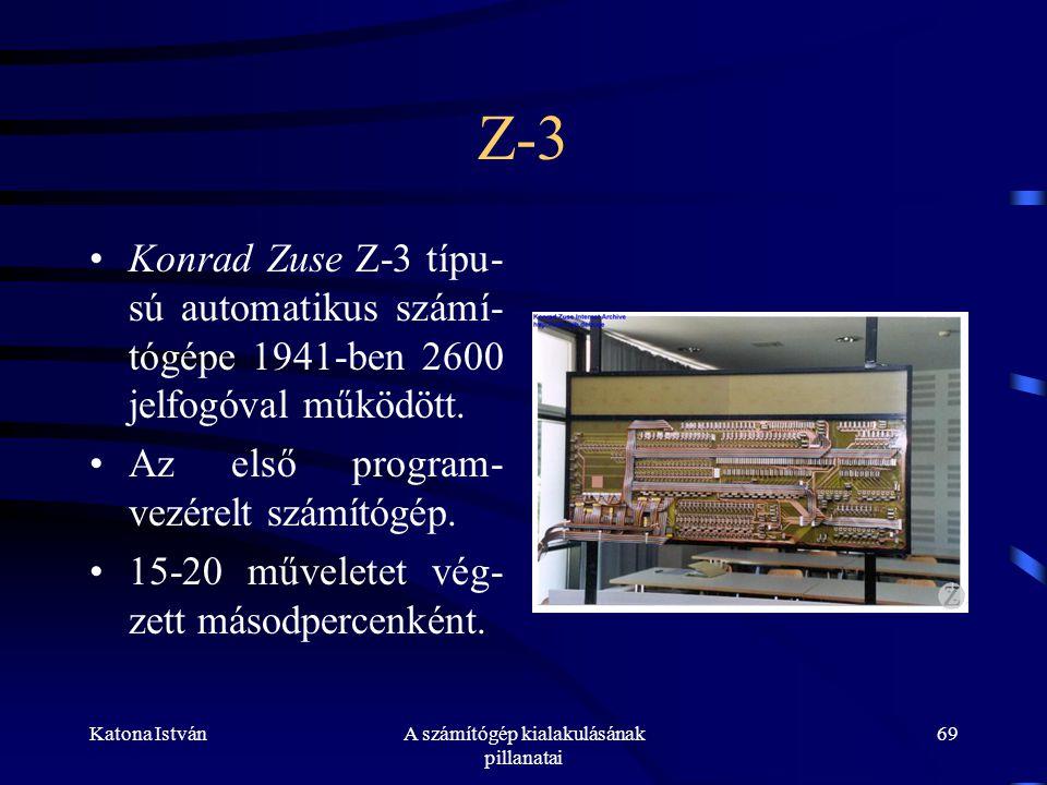 Katona IstvánA számítógép kialakulásának pillanatai 69 Z-3 •Konrad Zuse Z-3 típu- sú automatikus számí- tógépe 1941-ben 2600 jelfogóval működött.