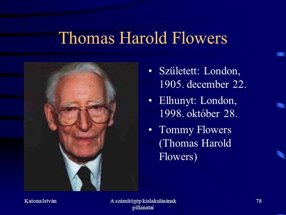 Katona IstvánA számítógép kialakulásának pillanatai 78 Thomas Harold Flowers •Született: London, 1905.