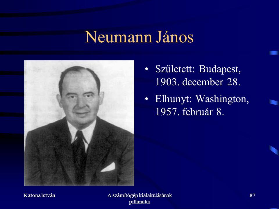 Katona IstvánA számítógép kialakulásának pillanatai 87 Neumann János •Született: Budapest, 1903.