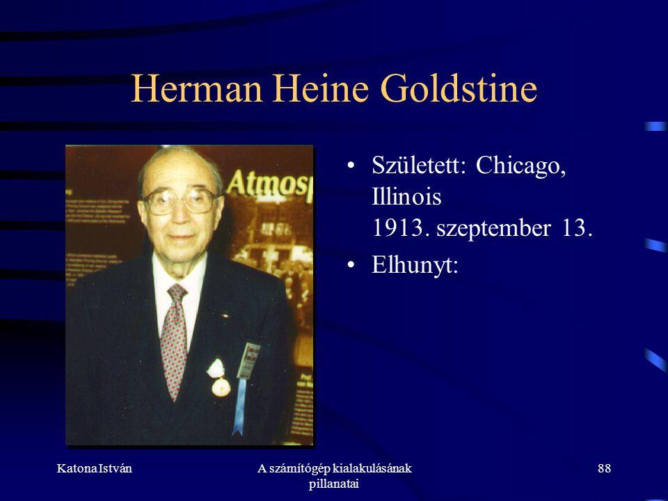 Katona IstvánA számítógép kialakulásának pillanatai 88 Herman Heine Goldstine •Született: Chicago, Illinois 1913.