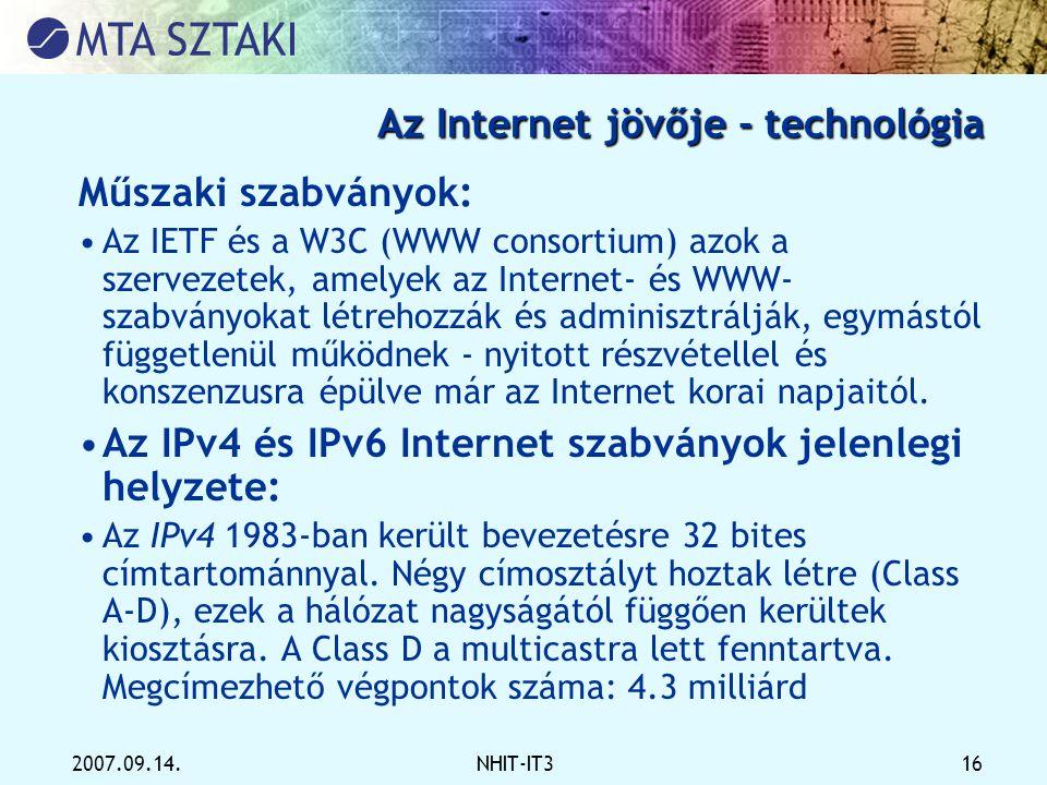 2007.09.14.NHIT-IT3 16 Az Internet jövője - technológia Műszaki szabványok: •Az IETF és a W3C (WWW consortium) azok a szervezetek, amelyek az Internet