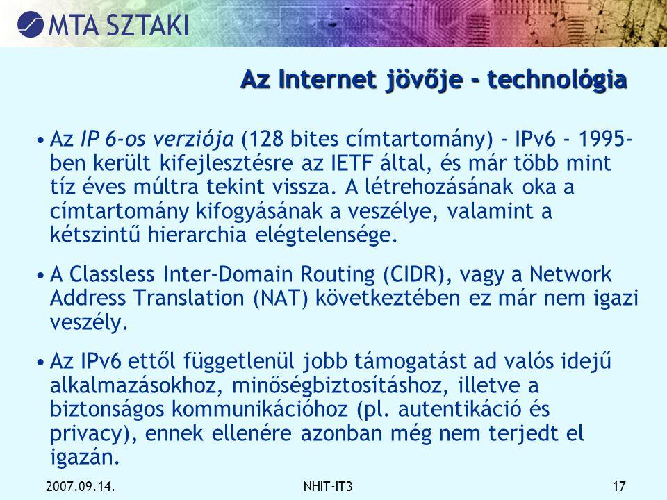 2007.09.14.NHIT-IT3 17 Az Internet jövője - technológia •Az IP 6-os verziója (128 bites címtartomány) - IPv6 - 1995- ben került kifejlesztésre az IETF