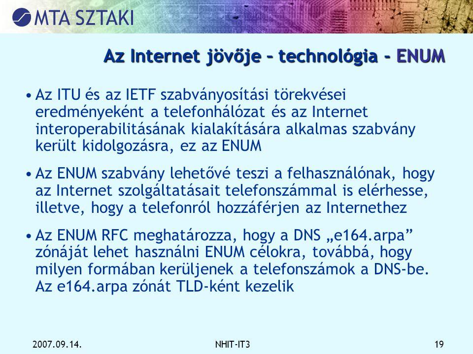 2007.09.14.NHIT-IT3 19 Az Internet jövője – technológia - ENUM •Az ITU és az IETF szabványosítási törekvései eredményeként a telefonhálózat és az Inte