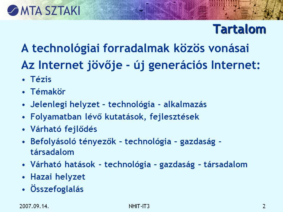 2007.09.14.NHIT-IT3 2 Tartalom A technológiai forradalmak közös vonásai Az Internet jövője - új generációs Internet: •Tézis •Témakör •Jelenlegi helyze
