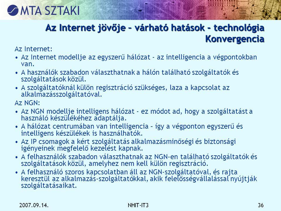 2007.09.14.NHIT-IT3 36 Az Internet jövője –várható hatások - technológia Konvergencia Az Internet jövője – várható hatások - technológia Konvergencia