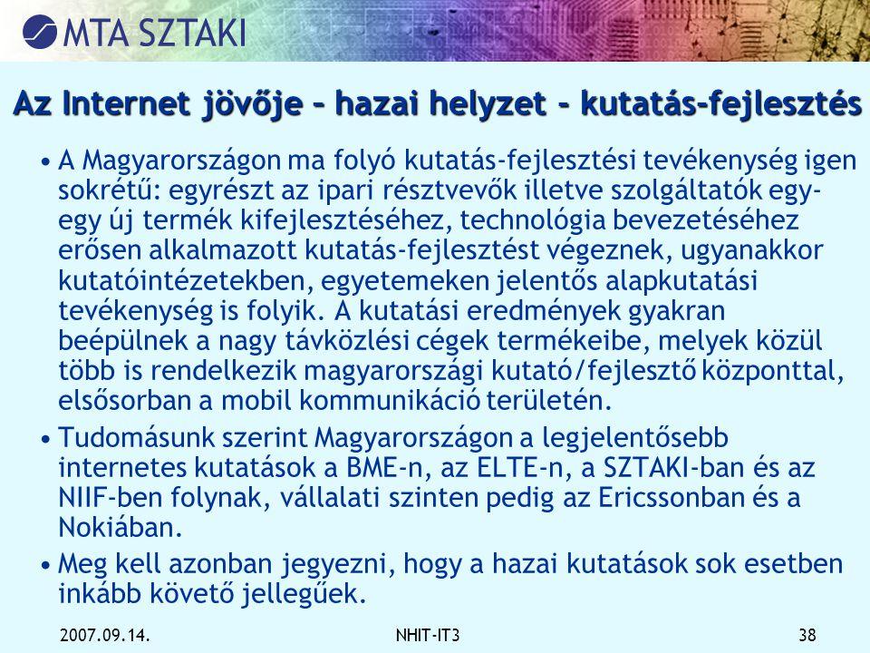 2007.09.14.NHIT-IT3 38 Az Internet jövője – hazai helyzet - kutatás-fejlesztés •A Magyarországon ma folyó kutatás-fejlesztési tevékenység igen sokrétű