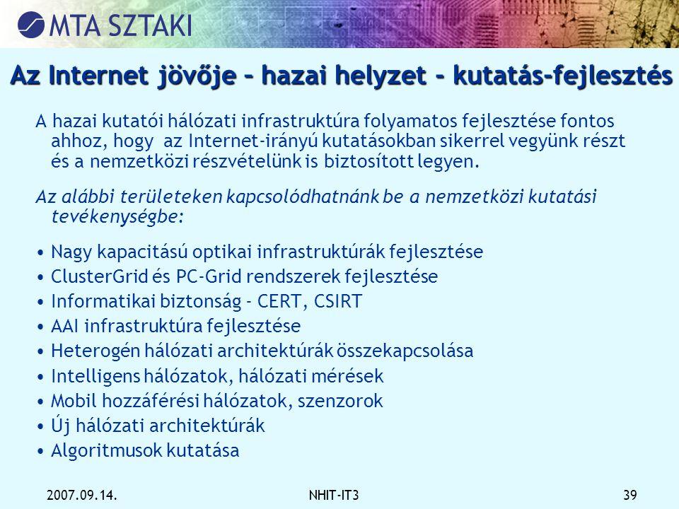 2007.09.14.NHIT-IT3 39 Az Internet jövője – hazai helyzet - kutatás-fejlesztés A hazai kutatói hálózati infrastruktúra folyamatos fejlesztése fontos a