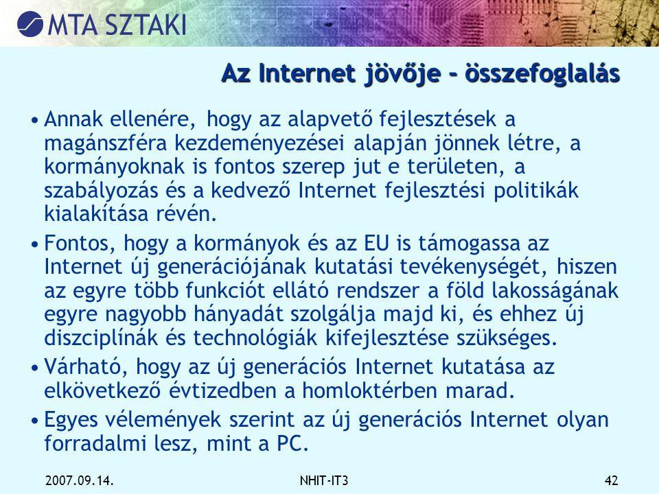 2007.09.14.NHIT-IT3 42 Az Internet jövője - összefoglalás •Annak ellenére, hogy az alapvető fejlesztések a magánszféra kezdeményezései alapján jönnek