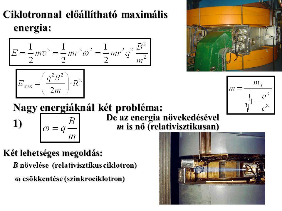 ciklotron Homogén mágneses térben, a B-re merőlegesen belépő részecskékre: (F ┴ v, körpálya) Ebből kapjuk: = állandó, (amíg m is állandó) centrip. erő