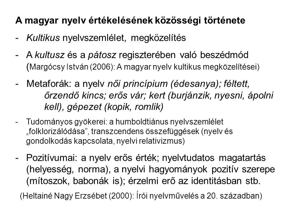 A magyar nyelv értékelésének közösségi története -Kultikus nyelvszemlélet, megközelítés -A kultusz és a pátosz regiszterében való beszédmód ( Margócsy