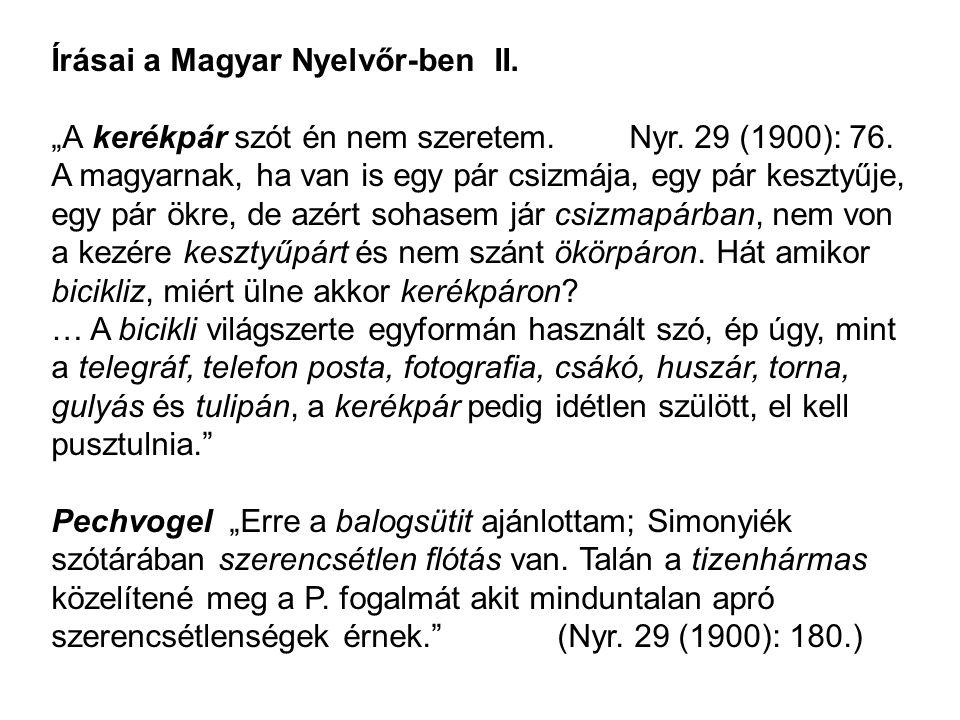"""Írásai a Magyar Nyelvőr-ben II. """"A kerékpár szót én nem szeretem. Nyr. 29 (1900): 76. A magyarnak, ha van is egy pár csizmája, egy pár kesztyűje, egy"""