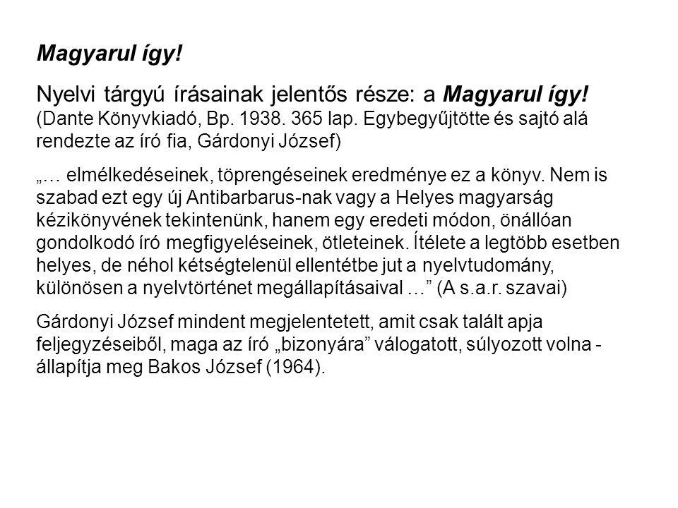 Magyarul így! Nyelvi tárgyú írásainak jelentős része: a Magyarul így! (Dante Könyvkiadó, Bp. 1938. 365 lap. Egybegyűjtötte és sajtó alá rendezte az ír