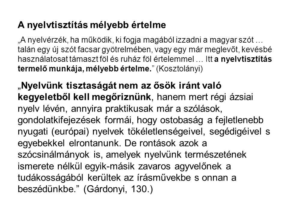 """A nyelvtisztítás mélyebb értelme """"A nyelvérzék, ha működik, ki fogja magából izzadni a magyar szót … talán egy új szót facsar gyötrelmében, vagy egy m"""