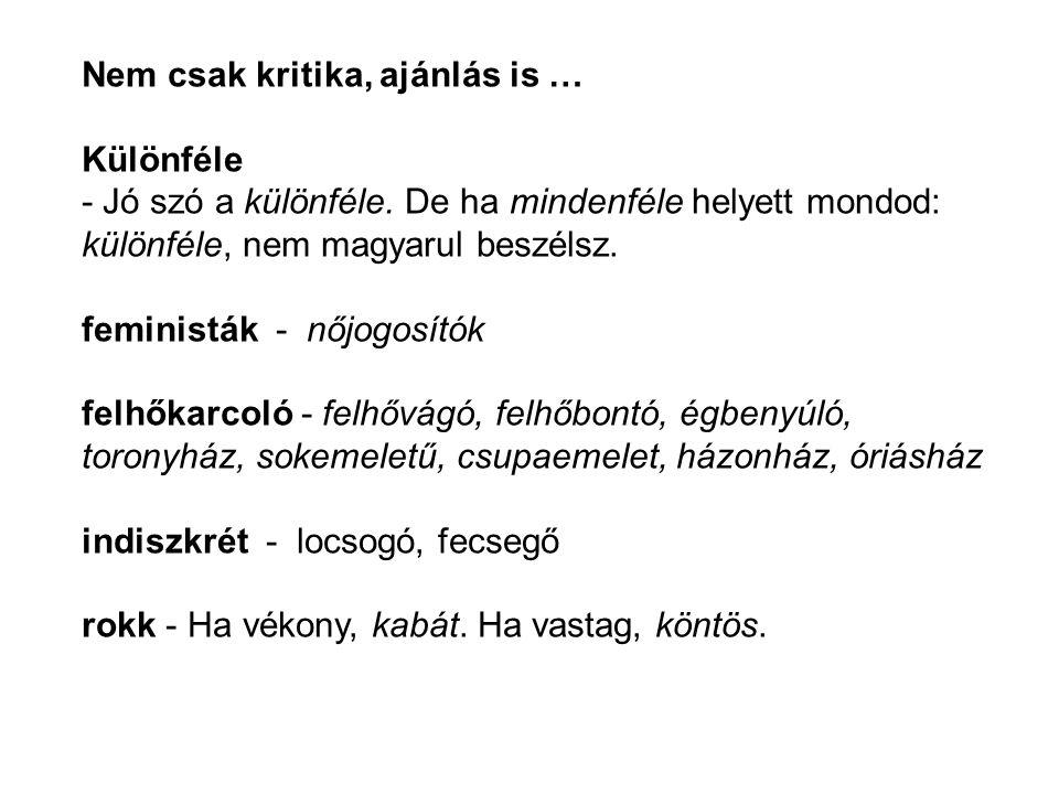 Nem csak kritika, ajánlás is … Különféle - Jó szó a különféle. De ha mindenféle helyett mondod: különféle, nem magyarul beszélsz. feministák - nőjogos