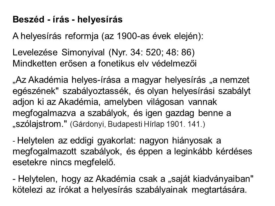 Beszéd - írás - helyesírás A helyesírás reformja (az 1900-as évek elején): Levelezése Simonyival (Nyr. 34: 520; 48: 86) Mindketten erősen a fonetikus