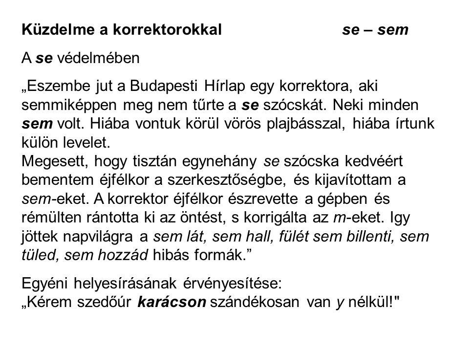 """Küzdelme a korrektorokkal se – sem A se védelmében """"Eszembe jut a Budapesti Hírlap egy korrektora, aki semmiképpen meg nem tűrte a se szócskát. Neki m"""