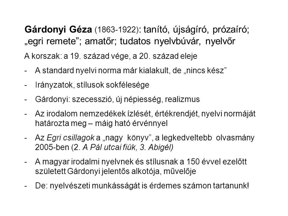 """Gárdonyi Géza (1863-1922) : tanító, újságíró, prózaíró; """"egri remete""""; amatőr; tudatos nyelvbúvár, nyelvőr A korszak: a 19. század vége, a 20. század"""