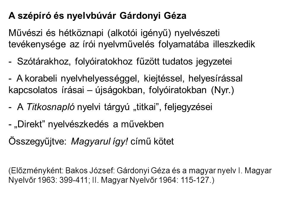 A szépíró és nyelvbúvár Gárdonyi Géza Művészi és hétköznapi (alkotói igényű) nyelvészeti tevékenysége az írói nyelvművelés folyamatába illeszkedik - S