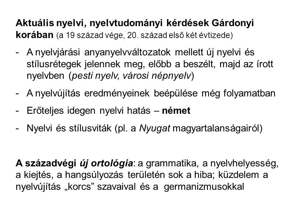 Összefoglalás – értékek és korlátok - Gárdonyi nyelvszemlélete merev, de gyakorlatias - Nyelvészeti ismeretei nem koherensek, mozaikosak - Különösen elutasító a nyelvújítási szavakkal (új ortológia) - Nyelvi adatai elavultak vagy beépültek a nyelvhasználatba - A kritizált nyelvhasználati jelenségek megszokottá váltak Érdemes és szükséges foglalkozni a témával, mert -része az írói nyelvművelés folyamatának -az írói nyelvművelés része a nyelvművelés-történetnek (érzelmi, kultikus jelleg; metaforák, máig élő hatás) Fontos a tudományos és az írói nyelvművelés elkülönítése!