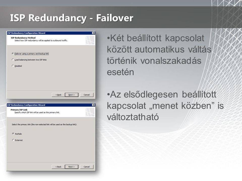 """ISP Redundancy - Failover •Két beállított kapcsolat között automatikus váltás történik vonalszakadás esetén •Az elsődlegesen beállított kapcsolat """"menet közben is változtatható"""